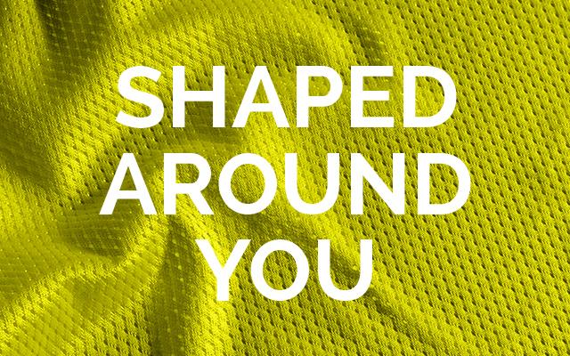 Shaped around you
